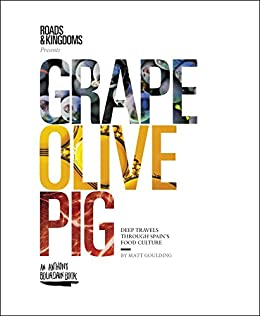 Grape Olive Pig Deep Travels Through Spains Food Culture