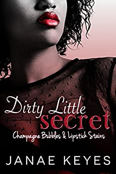 Dirty Little Secret: Champagne Bubbles & Lipstick Stains (Book 2) by [Keyes, Janae]