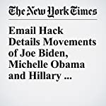 Email Hack Details Movements of Joe Biden, Michelle Obama and Hillary Clinton | Michael D. Shear,Matthew Rosenberg