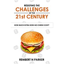 Resisting the Challenges of the 21st Century: How Much Extra Does No Cheese Cost? Audiobook by Rembert N. Parker Narrated by Mike Norgaard