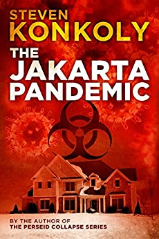 The Jakarta Pandemic: A Post Apocalyptic/Dystopian Thriller (The Perseid Collapse Series) by [Konkoly, Steven]