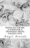 Mono No Aware: a Poem for a Transient Being Called Love, Angel Aranda, 1490599878
