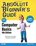 Absolute Beginner's Guide to Computer Basics (Absolute Beginner's Guides (Que))