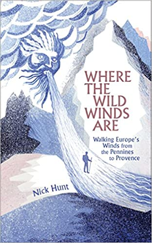 Walking Europes Winds from the Pennines to Provence Where the Wild Winds Are
