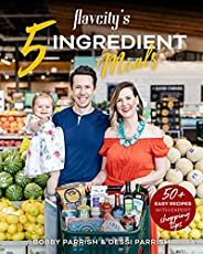 FlavCity's 5 Ingredient Meals: 50+ Easy Recipes with Expert Shopping