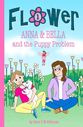 ANNA & BELLA and the Puppy Problem (Fun in Flower)