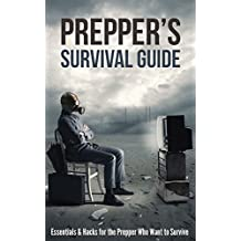Prepper's Survival Guide: Essentials & Hacks for the Prepper Who Wants to Survive