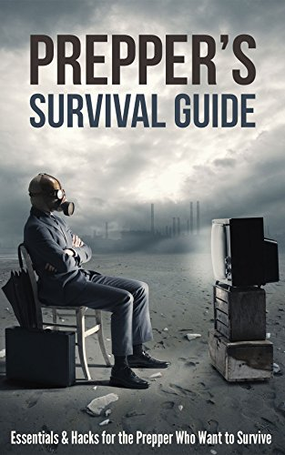 Prepper's Survival Guide: Essentials & Hacks for the Prepper Who Wants to Survive by [Venegas, Gary]