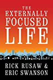 The Externally Focused Life, Rick Rusaw and Eric Swanson, 0764439537