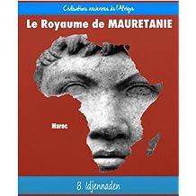 Le Royaume de Maurétanie (Les Civilisations Anciennes de l'Afrique) (French Edition)