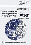 Metallographisches, keramographisches, plastographiches Ätzen (Materialkundlich-Technische Reihe)
