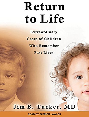 Read Online Return to Life: Extraordinary Cases of Children Who Remember Past Lives pdf epub