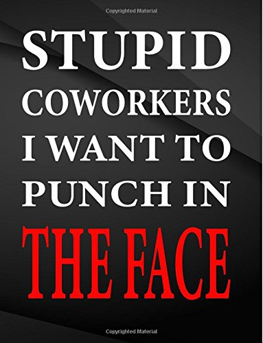 Stupid coworkers i want to punch in the face.: Field Graph Notebook Jottings Drawings Black Background White Text Design - Large 8.5 x 11 inches - 110 ... Funny Gag Gift for Adults, Sarcastic Gag PDF