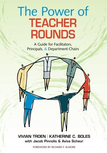 The Power of Teacher Rounds: A Guide for Facilitators, Principals, & Department Chairs