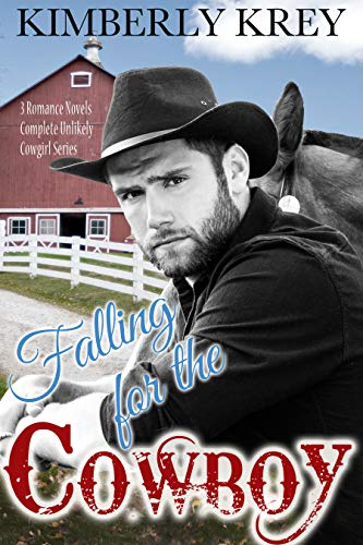 Falling For the Cowboy ~ A Collection: Unlikely Cowgirl Series - 3 Western Romance Novels by [Krey, Kimberly]