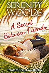 A Secret Between Friends: A New Zealand Sexy Beach Romance (Treats to Tempt You Book 6)