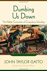 By John Taylor Gatto - Dumbing Us Down: The Hidden Curriculum of Compulsory Schooling (2nd Revised edition) (1.2.2002) Paperback