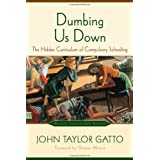 By John Taylor Gatto - Dumbing Us Down: The Hidden Curriculum of Compulsory Schooling (2nd Revised edition)