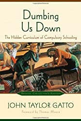 By John Taylor Gatto - Dumbing Us Down: The Hidden Curriculum of Compulsory Schooling (2nd Revised edition) (1.2.2002)