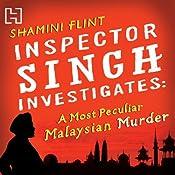 A Most Peculiar Malaysian Murder: Inspector Singh Investigates, Book 1 | Shamini Flint