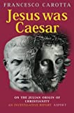 img - for Jesus Was Caesar: On the Julian Origin of Christianity: An Investigative Report book / textbook / text book