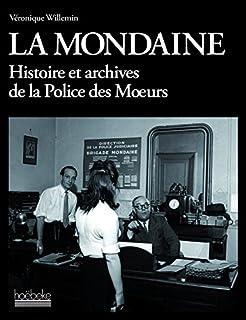 La Mondaine : histoire et archives de la police des moeurs