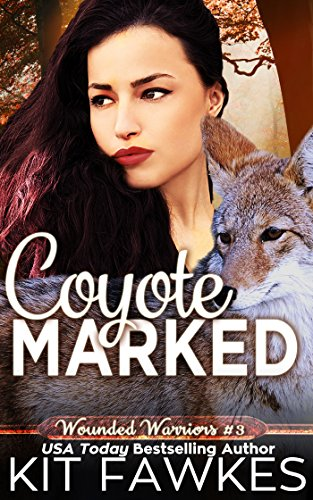 Coyote Marked (Wounded Warriors Book 3) by [Tunstall, Kit, Fawkes, Kit]