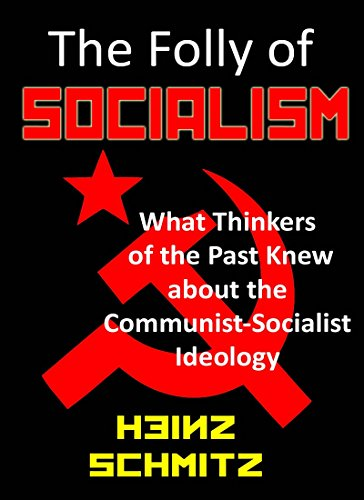 The Folly of Socialism: What Past Thinkers Knew About The Socialist-Communist Ideology