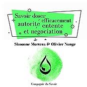 Savoir doser efficacement autorité, entente et négociation (L'essentiel du développement personnel) | Simonne Mortera, Olivier Nunge