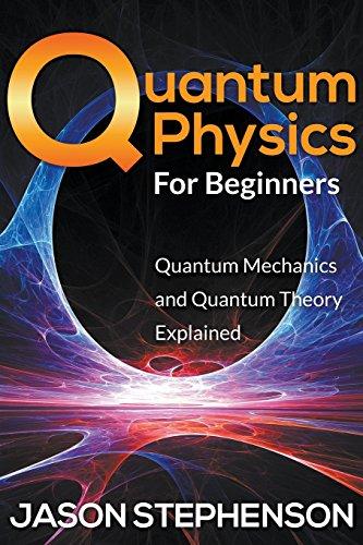 Quantum Physics For Beginners: Quantum Mechanics and Quantum