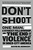 Don't Shoot: One Man, A Street Fellowship, and the End of Violence in Inner-City America, David M. Kennedy, 1608194140