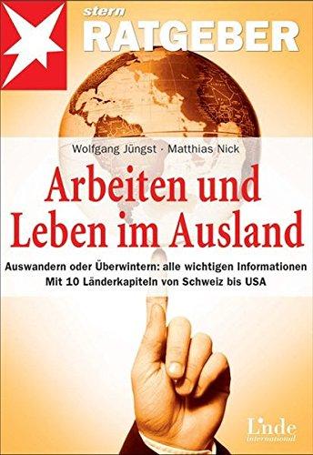 Arbeiten und Leben im Ausland: Auswandern oder Überwintern: alle wichtigen Informationen. Mit 10 Länderkapiteln von Schweiz bis USA. stern-Ratgeber