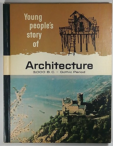 Young People's Story Of: Architecture 3,000 B.C. - Gothic Period