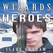 Wizards and Heroes: Wizard Series, Book 1 | Clark Graham