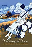 Dreaming of Dixie: How the South Was Created in American Popular Culture by Karen L. Cox (2013-08-01)