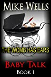 Baby Talk - Book 1: The Womb has Ears