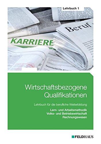 Wirtschaftsbezogene Qualifikationen - Lehrbuch 1: Lern- und Arbeitsmethodik, Volks- und Betriebswirtschaft, Rechnungswesen
