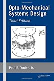 img - for Opto-Mechanical Systems Design, Third Edition (Optical Science and Engineering) book / textbook / text book