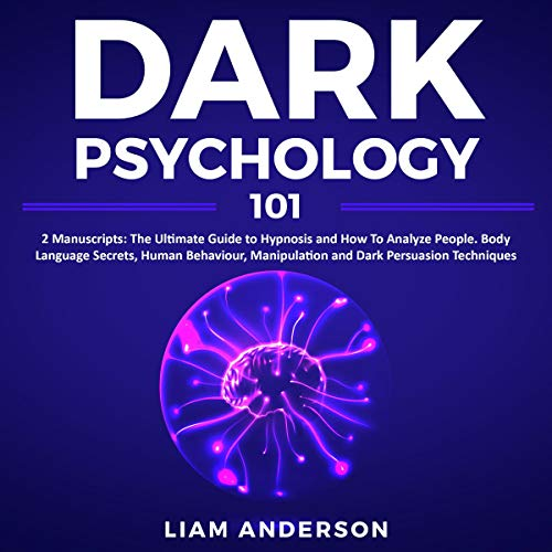 Dark Psychology 2 Manuscripts: Hypnosis, How to Analyze People Learn How to Understand Body Language and Human Behavior for Manipulation and Persuasion. Learn the Basics of How to Hypnotize a Person.