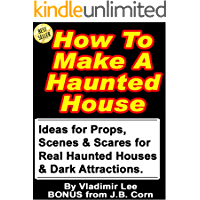 How To Make A Haunted House - Ideas for Props, Scenes & Scares for Real Haunted Houses & How to Build a Portable, Modular, Dark Attraction