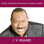 Mental Toughness for Success: A Moral Compass | Dr. I. V. Hilliard