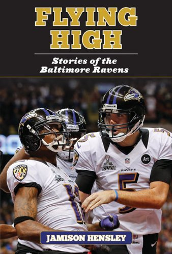 Flying High: Stories of the Baltimore Ravens by Jamison Hensley (21-Aug-2014) Hardcover