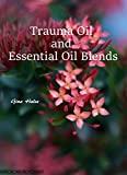 Trauma Oil and Essential Oil Blends
