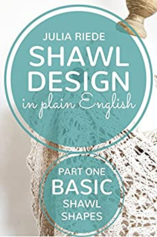 Shawl Design in Plain English: Basic Shawl Shapes: How to design your own kni...