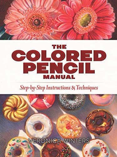 The Colored Pencil Manual: Step-by-Step Instructions and (Instruction Manual)