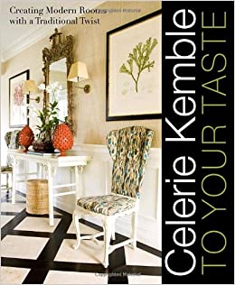Celerie Kemble: To Your Taste: Creating Modern Rooms With A Traditional  Twist: Celerie Kemble: 8601423106403: Amazon.com: Books
