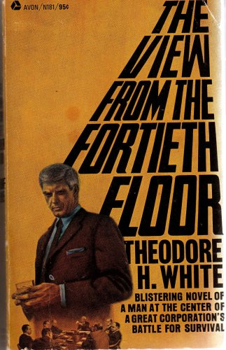 The View From The Fortieth Floor by Theodore H. White
