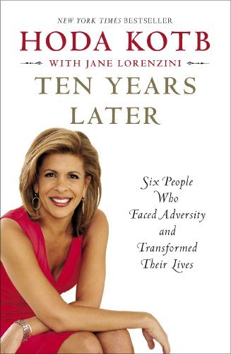Ten Years Later  Six People Who Faced Adversity And Transformed Their Lives By Hoda Kotb  2014 02 04