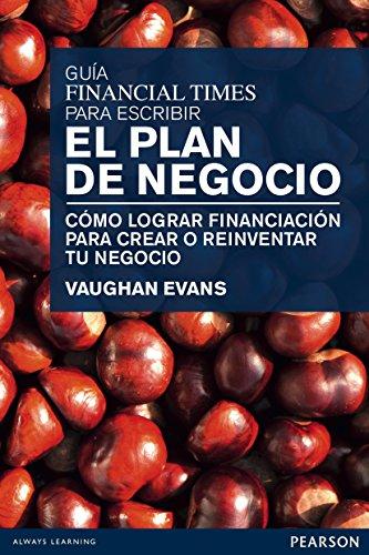 Descargar Libro Guía Financial Times Para Escribir El Plan De Negocio: Cómo Lograr Financiación Para Crear O Reinventar Tu Negocio Vaughan Evans