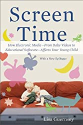 Screen Time: How Electronic Media--From Baby Videos to Educational Software--Affects Your Young Child